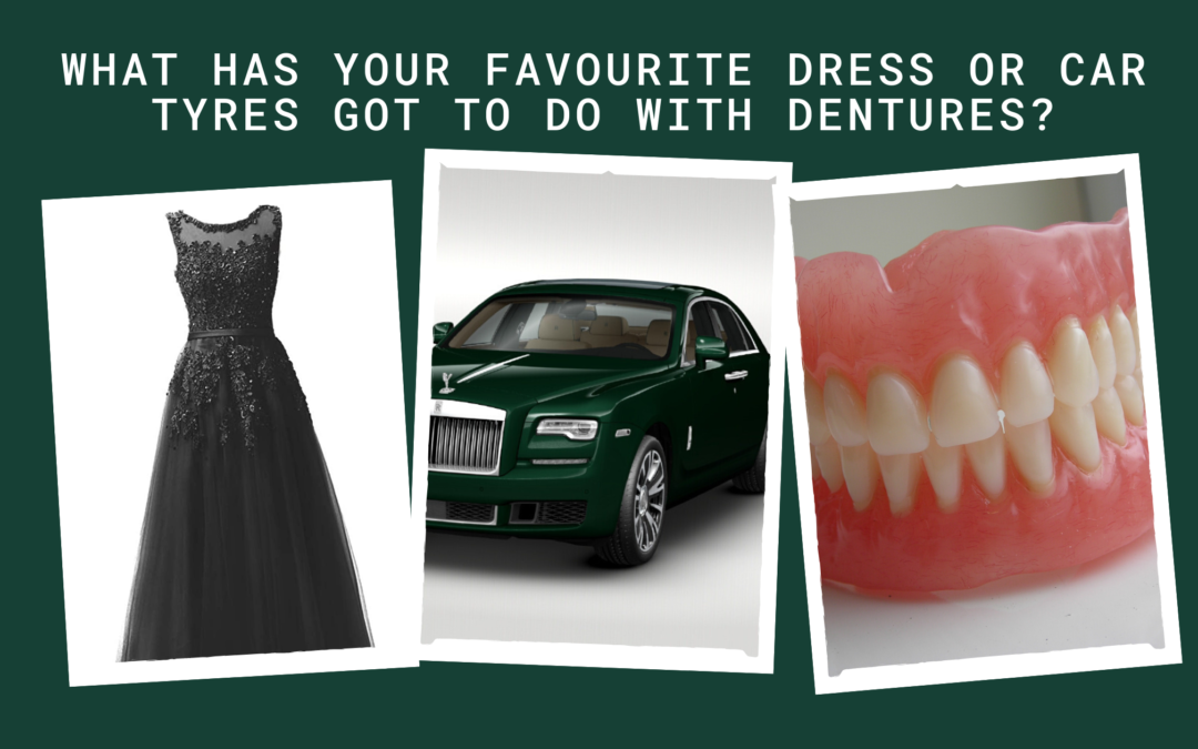 What Has Your Favourite Dress Or Car Tyres Got To Do With Dentures?
