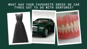 What has your favourite dress or car tyres got to do with dentures_