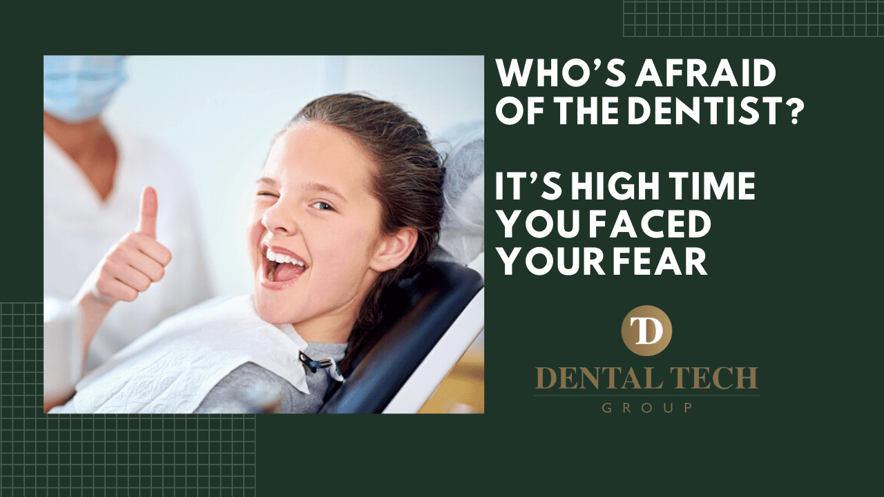 Who's afraid of the dentist_ -It's high time you faced your fear-