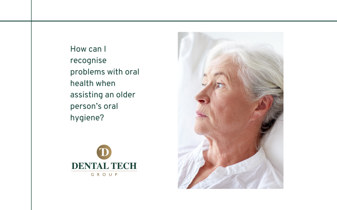 How can I recognise problems with oral health when assisting an older person's oral hygiene?